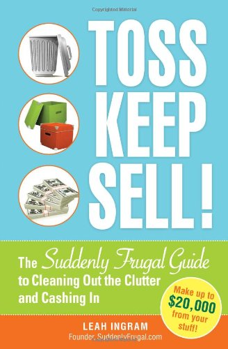 Toss, Keep, Sell!: The Suddenly Frugal Guide to Cleaning Out the Clutter and Cashing in 9781440505980