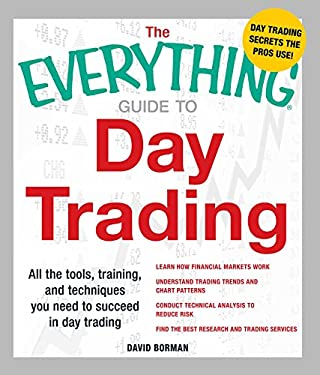 The Everything Guide to Day Trading: All the Tools, Training, and Techniques You Need to Succeed in Day Trading 9781440506215