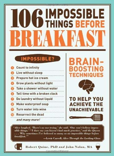 106 Impossible Things Before Breakfast: Brain-Boosting Techniques to Help You Achieve the Unachievable 9781440506260