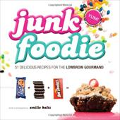 Junk Foodie: 51 Delicious Recipes for the Lowbrow Gourmand 11038056