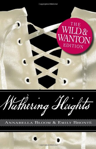 Wuthering Heights: The Wild and Wanton Edition 9781440506598