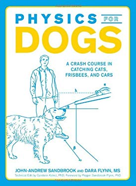 Physics for Dogs: A Crash Course in Catching Cats, Frisbees, and Cars 9781440510090