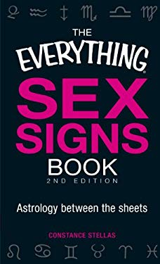 The Everything Sex Signs Book: Astrology Between the Sheets 9781440510991