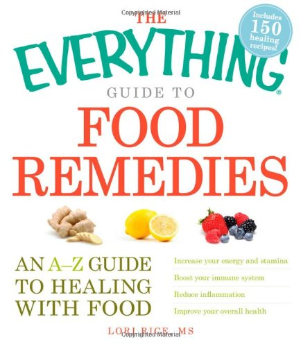 The Everything Guide to Food Remedies: An A-Z Guide to Healing with Food 9781440511004