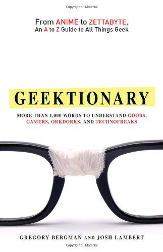 Geektionary: From Anime to Zettabyte, an A to Z Guide to All Things Geek: More Than 1,000 Words to Understand Goobs, Gamers, Orkdor 9781440511141