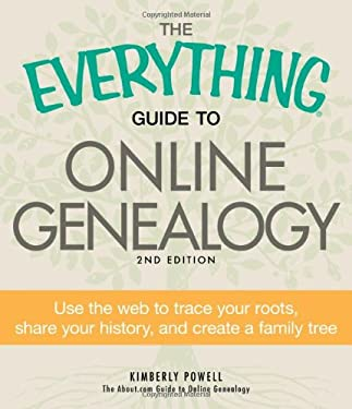 The Everything Guide to Online Genealogy: Use the Web to Trace Your Roots, Share Your History, and Create a Family Tree 9781440511684