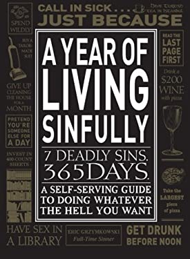 A Year of Living Sinfully: A Self-Serving Guide to Doing Whatever the Hell You Want 9781440512537