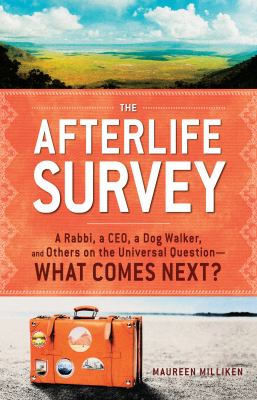 The Afterlife Survey: A Rabbi, a CEO, a Dog Walker, and Others on the Universal Question - What Comes Next? 9781440512544
