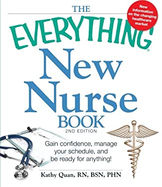 The Everything New Nurse Book: Gain Confidence, Manage Your Schedule, and Be Ready for Anything! 9781440526879