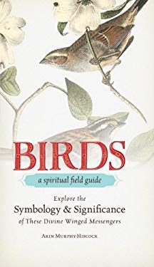 Birds: Explore the Symbology and Significance of These Divine Winged Messengers 9781440526886