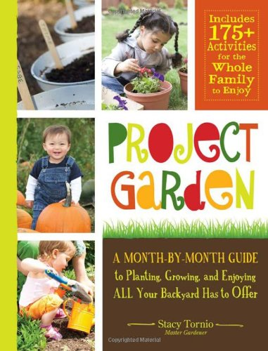 Project Garden: A Month-By-Month Guide to Planting, Growing, and Enjoying All Your Backyard Has to Offer 9781440527722