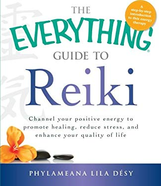 The Everything Guide to Reiki: Channel Your Positive Energy to Promote Healing, Reduce Stress, and Enhance Your Quality of Life 9781440527876