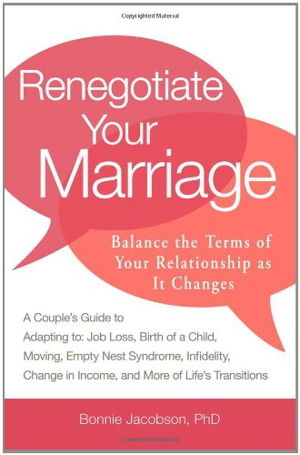 Renegotiate Your Marriage: Balance the Terms of Your Relationship as It Changes: A Couple's Guide to Adapting To: Job Loss, Birth of a Child, Mov 9781440527937