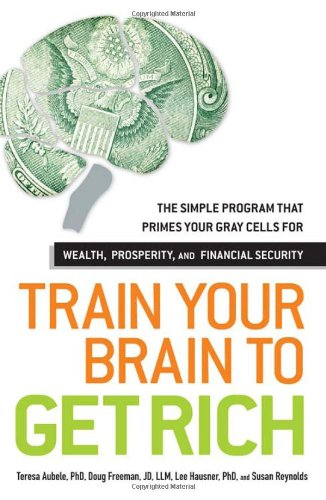 Train Your Brain to Get Rich: The Simple Program That Primes Your Gray Cells for Wealth, Prosperity, and Financial Security 9781440528088