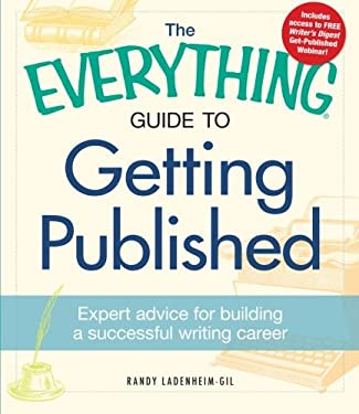The Everything Guide to Getting Published: Expert Advice for Building a Successful Writing Career 9781440528446