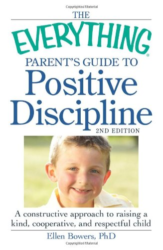 The Everything Parent's Guide to Positive Discipline: A Constructive Approach to Raising a Kind, Cooperative, and Respectful Child 9781440528507