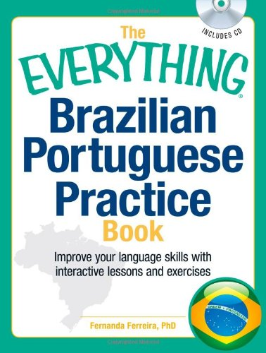 The Everything Brazilian Portuguese Practice Book with CD: Improve Your Language Skills with Inteactive Lessons and Exercises 9781440528545