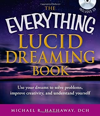 The Everything Lucid Dreaming Book with CD: Use Your Dreams to Solve Problems, Improve Creativity, and Understand Yourself 9781440528552