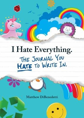 I Hate Everything: The Journal You Hate to Write in 9781440528620