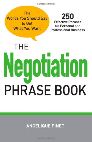 The Negotiation Phrase Book: The Words You Should Say to Get What You Want 9781440528637