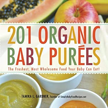 201 Organic Baby Purees: The Freshest, Most Wholesome Food Your Baby Can Eat! 9781440528996