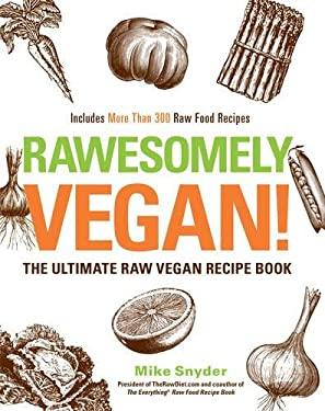 Rawesomely Vegan!: The Ultimate Raw Vegan Recipe Book