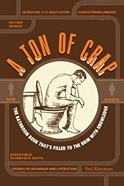 A Ton of Crap: The Bathroom Book That's Filled to the Brim with Knowledge 9781440529351