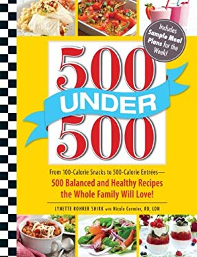 500 Under 500: From 100-Calorie Snacks to 500 Calorie Entrees - 500 Balanced and Healthy Recipes the Whole Family Will Love! 9781440529733