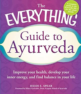 The Everything Guide to Ayurveda: Improve Your Health, Develop Your Inner Energy, and Find Balance in Your Life 9781440529962