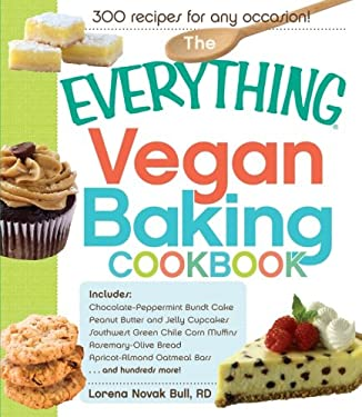 The Everything Vegan Baking Cookbook: Includes Chocolate-Peppermint Bundt Cake, Peanut Butter and Jelly Cupcakes, Southwest Green Chile Corn Muffins, 9781440529979