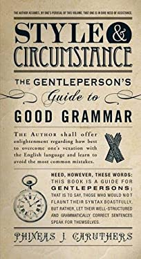Style & Circumstance: The Gentleperson's Guide to Good Grammar 9781440530623