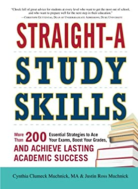 Straight-A Study Skills: More Than 200 Essential Strategies to Ace Your Exams, Boost Your Grades, and Achieve Lasting Academic Success 9781440552465