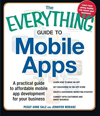 The Everything Guide to Mobile Apps: A Practical Guide to Affordable Mobile App Development for Your Business 9781440555336