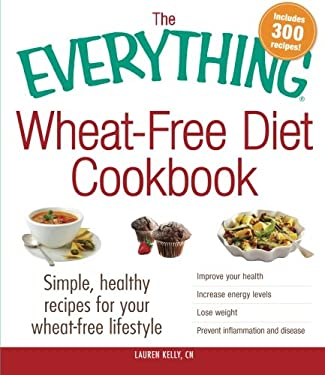 The Everything Wheat-Free Diet Cookbook: Simple, Healthy Recipes for Your Wheat-Free Lifestyle 9781440556807