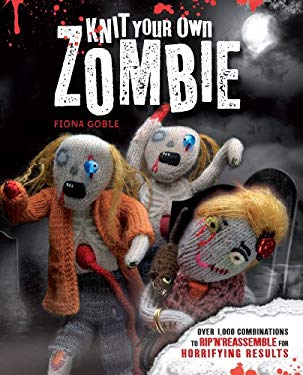 Knit Your Own Zombie: Over 1,000 Combinations to Rip 'n' Reassemble for Horrifying Results 9781440557163