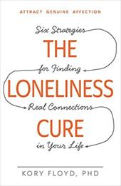 The Loneliness Cure: Six Strategies for Finding Real Connections in Your Life 22930991