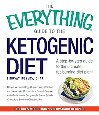 The Everything Guide To The Ketogenic Diet: A Step-by-Step Guide to the Ultimate Fat-Burning Diet Plan! (Everything: Cooking)