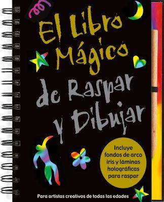 El Libro Magico de Raspar y Dibujar: Para Artistas Creativos de Todas las Edades 9781441304032