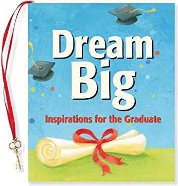 Dream Big: Inspirations for the Graduate 9781441305206