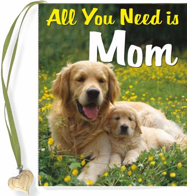 All You Need Is Mom 9781441305282