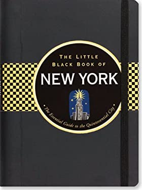 The Little Black Book of New York: The Essential Guide to the Quintessential City 9781441306548