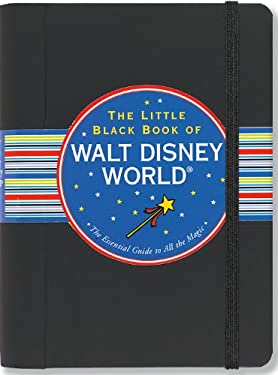 The Little Black Book of Walt Disney World: The Essential Guide to All the Magic 9781441306555