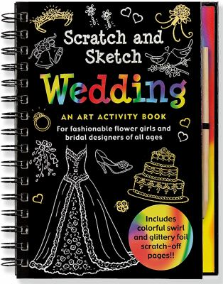 Wedding Scratch and Sketch: An Art Activity Book for Fashionable Flower Girls and Bridal Designers of All Ages 9781441307446