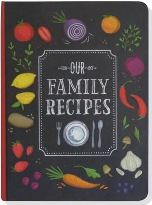 Our Family Recipes: Preserve and Organize All Your Treasured Family Recipes - Past, Present, and Future - All in This Recipe Journal