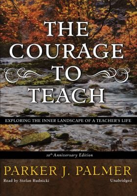 The Courage to Teach: Exploring the Inner Landscape of a Teachers Life
