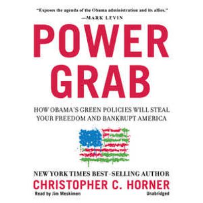 Power Grab: How Obama's Green Policies Will Steal Your Freedom and Bankrupt America 9781441729675
