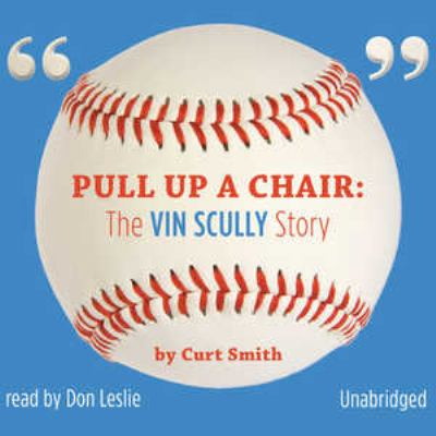 Pull Up a Chair: The Vin Scully Story 9781441732439