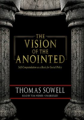 The Vision of the Anointed: Self-Congratulation as a Basis for Social Policy 9781441756619