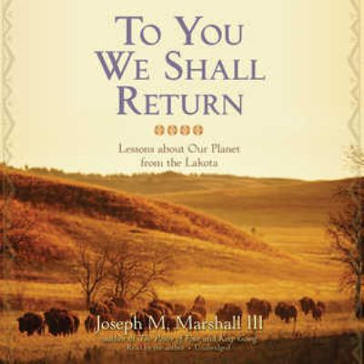 To You We Shall Return: Lessons about Our Planet from the Lakota 9781441761347