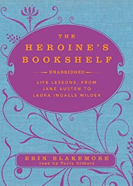 The Heroine's Bookshelf: Life Lessons, from Jane Austen to Laura Ingalls Wilder 9781441761958